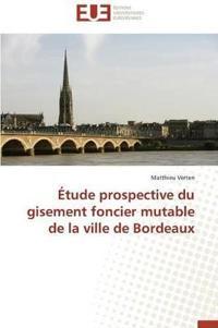 �tude Prospective Du Gisement Foncier Mutable de la Ville de Bordeaux