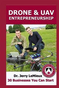 Drones/Uavs Entrepreneurship: 30 Businesses You Can Start