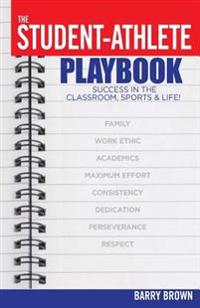 The Student-Athlete Playbook: Success in the Classroom, Sports & Life!