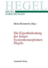 Die Eigenbedeutung Der Jenaer Systemkonzeptionen Hegels