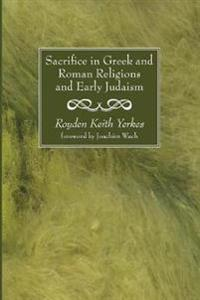 Sacrifice in Greek and Roman Religions and Early Judaism