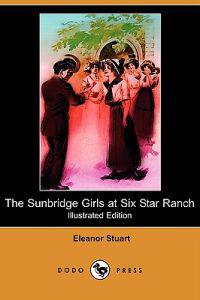 The Sunbridge Girls at Six Star Ranch (Illustrated Edition) (Dodo Press)