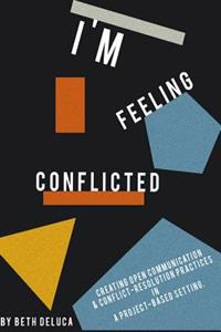 I'm Feeling Conflicted: Creating Open Communication & Conflict-Resolution Practices in a Project-Based Setting
