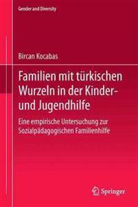 Familien Mit Türkischen Wurzeln in Der Kinder‐ Und Jugendhilfe: Eine Empirische Untersuchung Zur Sozialpädagogischen Familienhilfe