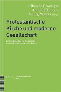 Protestantische Kirche Und Moderne Gesellschaft: Zur Interdependenz Von Ekklesiologie Und Gesellschaftstheorie in Der Neuzeit