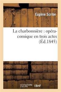 La Charbonniere: Opera-Comique En Trois Actes