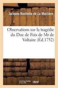 Observations Sur La Tragedie Du Duc de Foix de MR de Voltaire.