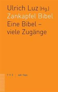 Zankapfel Bibel: Eine Bibel - Viele Zugange. Ein Theologisches Gesprach