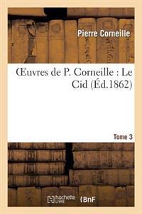 Oeuvres de P. Corneille. Tome 3 Le Cid