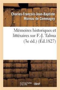 Memoires Historiques Et Litteraires Sur F.-J. Talma (3e Ed.)