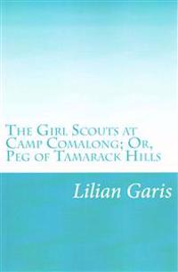The Girl Scouts at Camp Comalong; Or, Peg of Tamarack Hills