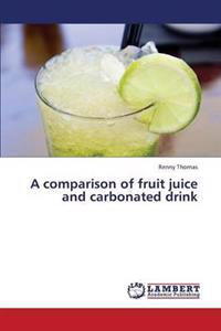 A Comparison of Fruit Juice and Carbonated Drink