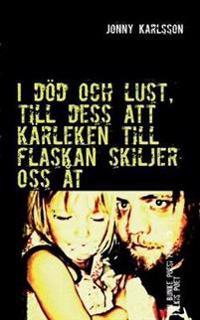I Dod Och Lust, Till Dess Att Karleken Till Flaskan Skiljer OSS at