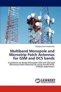 Multiband Monopole and Microstrip Patch Antennas for GSM and Dcs Bands
