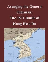 Avenging the General Sherman: The 1871 Battle of Kang Hwa Do