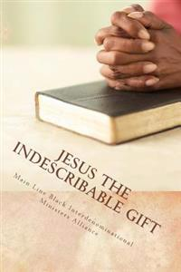 Jesus the Indescribable Gift: Devotions and Meditations 2014