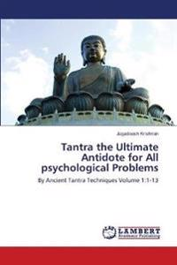 Tantra the Ultimate Antidote for All Psychological Problems