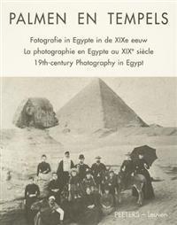 Palmen En Tempels: Fotografie in Egypte in de Xixe Eeuw. La Photographie En Egypte Au Xixe Siecle. Xixth-Century Photography in Egypt