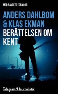 Berättelsen om Kent – Med bandets egna ord