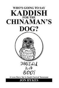 Who's Going to Say Kaddish for the Chinaman's Dog?