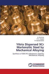 Yttria Dispersed 9cr Martensitic Steel by Mechanical Alloying