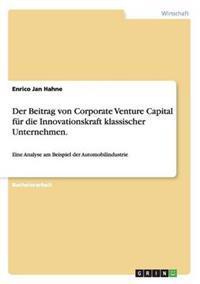 Der Beitrag Von Corporate Venture Capital Fur Die Innovationskraft Klassischer Unternehmen.