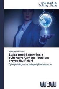 Wiadomo Zagro Enia Cyberterroryzmem - Studium Przypadku Polski