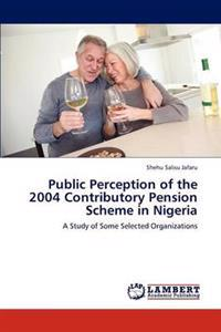 Public Perception of the 2004 Contributory Pension Scheme in Nigeria