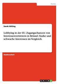 Lobbying in Der Eu. Zugangschancen Von Interessenvertretern in Brussel. Starke Und Schwache Interessen Im Vergleich.