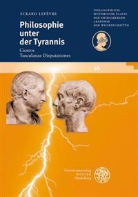 Philosophie Unter Der Tyrannis: Ciceros 'Tusculanae Disputationes'