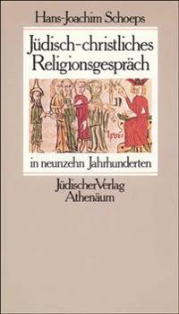 Jüdisch-christliches Religionsgespräch in neunzehn Jahrhunderten