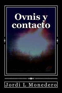 Ovnis y Contacto: Manipulacion, Engano, O Una Realidad Incomprendida?
