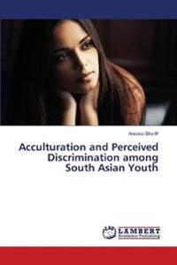 Acculturation and Perceived Discrimination Among South Asian Youth
