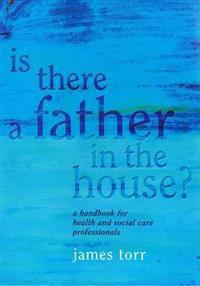 Is There a Father in the House - a Handbook for Health And Social Care Professionals