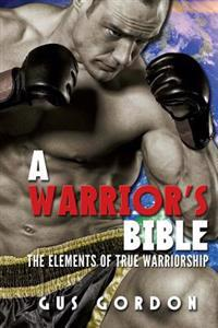 A Warrior's Bible: The Elements of True Warriorship