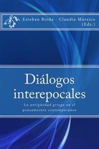 Dialogos Interepocales: La Antiguedad Griega En El Pensamiento Contemporaneo