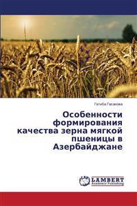 Osobennosti Formirovaniya Kachestva Zerna Myagkoy Pshenitsy V Azerbaydzhane