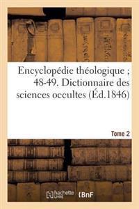 Encyclop�die Th�ologique 48-49. Dictionnaire Des Sciences Occultes. T. 2