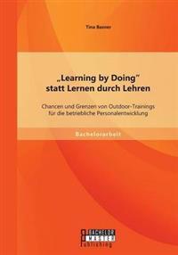 Learning by Doing Statt Lernen Durch Lehren: Chancen Und Grenzen Von Outdoor-Trainings Fur Die Betriebliche Personalentwicklung