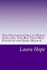 The Outdoor Girls at Ocean View; Or, the Box That Was Found in the Sand: Book 6