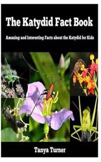 The Katydid Fact Book: Amazing and Interesting Facts about the Katydid for Kids