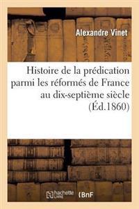 Histoire de la Pr�dication Parmi Les R�form�s de France Au Dix-Septi�me Si�cle