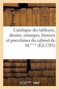 Catalogue Des Tableaux, Dessins, Estampes, Bronzes Et Porcelaines Du Cabinet de M.***