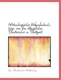Wirtembergisches Urkundenbuch; Hrsg. Von Dem K Niglichen Staatsarchiv in Stuttgart