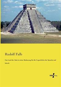 Das Land Der Inka in Seiner Bedeutung Fur Die Urgeschichte Der Sprache Und Schrift