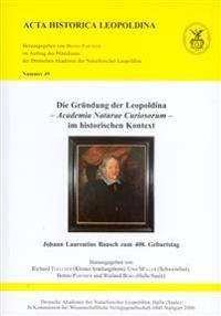 Die Gründung der Leopoldina - Academia Naturae Curiosorum - im historischen Kontext