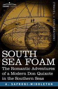South Sea Foam: The Romantic Adventures of a Modern Don Quixote in the Southern Seas