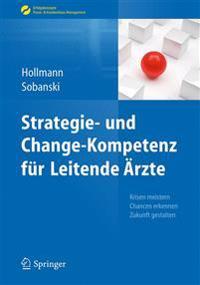 Strategie- Und Change-Kompetenz Fur Leitende Arzte: Krisen Meistern, Chancen Erkennen, Zukunft Gestalten