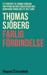 Farlig förbindelse : Ett porträtt av Jannike Björling, partypinglan vars kärlekssaga med Björn Borg fängslade ett helt land
