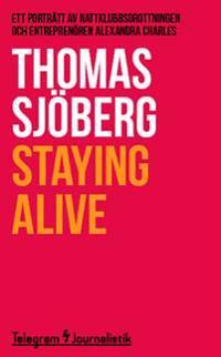 Staying alive : Ett porträtt av nattklubbsdrottningen och entreprenören Alexandra Charles